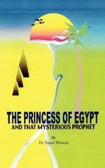 Princess of Egypt and That Mysterious Prophet :  The Milestones of Mohammed in the Bible - Dr. Imad Hassan