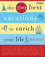 The 100 Best Vacations to Enrich Your Life - Pam Grout