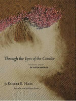 Through the Eyes of the Condor : An Aerial Vision of Latin America - Robert Bartlett Haas