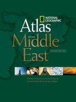 Atlas of the Middle East : National Geographic (Second Edition) : The Most Concise and Current Source on the World's Most Complex Region - National Geographic