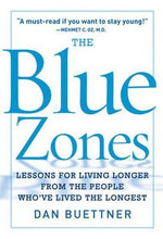 The Blue Zone : Lessons for Living Longer, Better - Dan Buettner