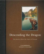 Descending the Dragon : My Journey Down the Coast of Vietnam - Jon Bowermaster