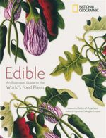 Edible : An Illustrated Guide to the World's Food Plants - National Geographic