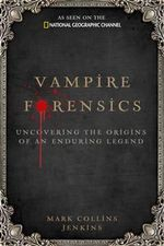 Vampire Forensics : Uncovering the Origins of an Enduring Legend - Mark Collins Jenkins