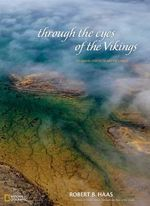 Through the Eyes of the Vikings : An Aerial Vision of Arctic Lands - Robert B. Haas
