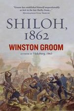 Shiloh 1862 : The First Great and Terrible Battle of the Civil War - Winston Groom