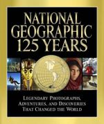 National Geographic 125 Years : Legendary Photographs, Adventures, and Discoveries That Changed the World - Mark Collins Jenkins