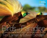 Birds of Paradise : Revealing the World's Most Extraordinary Birds - Tim Laman