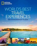 World's Best Travel Experiences : 400 Extraordinary Places from National Geographic -  Keith Bellows
