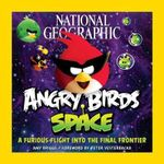 National Geographic : Angry Birds Space : A Furious Flight Into the Final Frontier - Amy Briggs