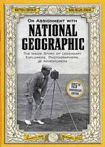 On Assignment with National Geographic : The Inside Story of Legendary Explorers, Photographers, and Adventurers - Mark Collins Jenkins