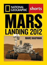 Mars Landing 2012 : Inside the NASA Curiosity Mission - Marc Kaufman