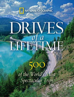 Drives of a Lifetime : 500 of the World's Most Spectacular Trips - National Geographic
