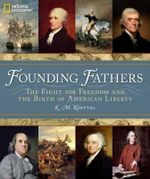 Founding Fathers : The Fight for Freedom and the Birth of America - K. M. Kostyal