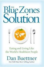 The Blue Zones Solution : Eating and Living Like the World's Healthiest People - Dan Buettner