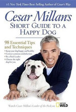 Cesar Millan's Short Guide to a Happy Dog : 98 Essential Tips and Techniques - Cesar Millan