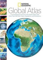 National Geographic Global Atlas : A Comprehensive Picture of Today with More Than 300 New Maps, Infographics, and Illustrations - National Geographic