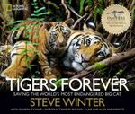 Tigers Forever : Saving the World's Most Endangered Big Cat - Steve Winter