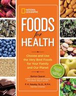 National Geographic Foods for Health : Choose and Use the Very Best Foods for Your Family and Our Planet - Barton Seaver
