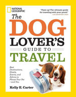 The Dog Lover's Guide to Travel : Best Destinations, Hotels, Events, and Advice to Please Your Pet-and You - Kelly E. Carter