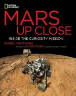 Mars Up Close : Inside the Curiosity Mission - Marc Kaufman