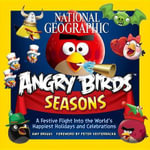 National Geographic Angry Birds Seasons : A Festive Flight Into the World's Happiest Holidays and Celebrations - Amy Briggs