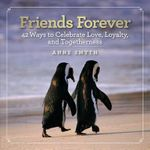 Friends Forever : 42 Ways to Celebrate Love, Loyalty, and Togetherness - Anne Smyth