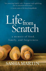 Life From Scratch : A Memoir of Food, Family, and Forgiveness - Sasha Martin