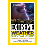 Extreme Weather Survival Guide : Understand, Prepare, Survive, Recover - Thomas M. Kostigen