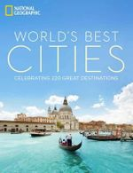 The World's Best Cities : Celebrating 300 Great Urban Destinations - National Geographic