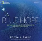 Blue Hope : Exploring and Caring for Earth's Magnificent Ocean - Sylvia A. Earle