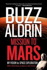 Mission to Mars : My Vision for Space Exploration - Buzz Aldrin