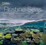 Pristine Seas : The Ocean's Untouched Edens - Enric Sala