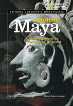 Ancient Maya : Archaeology Unlocks the Secrets of the Maya's Past - Nathaniel Harris