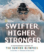 Swifter, Higher, Stronger : A Photographic History of the Summer Olympics - Sue Macy