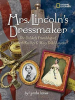Mrs. Lincoln's Dressmaker : The Unlikely Friendship of Elizabeth Keckley & Mary Todd Lincoln - Lynda Jones