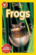 Frogs! : National Geographic Readers : Level 1 - Elizabeth Carney