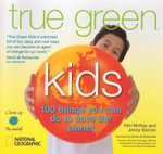 True Green Kids : 100 Things You Can Do to Save the Planet - Kim McKay