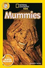 Mummies : National Geographic Readers : Level 2 - Elizabeth Carney