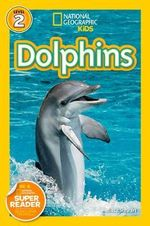 Dolphins : National Geographic Readers : Level 2 - Melissa Stewart