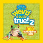 Weird But True! 2 : Another 301 Outrageous Facts - National Geographic Kids Magazine