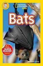 National Geographic Readers : Bats! : Level 2 - Elizabeth Carney