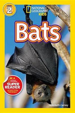 Bats! : National Geographic Readers : Level 2 - Elizabeth Carney