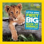 Little Kids First Big Book of Animals : National Geographic - Catherine D Hughes