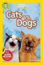 Cats vs. Dogs : National Geographic Readers : Level 3 - Elizabeth Carney