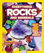 National Geographic Kids Everything: Rocks and Minerals : Dazzling Gems of Photos and Info That Will Rock Your World - Steve Tomecek