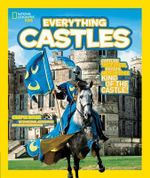 Everything: Castles : Capture These Facts, Photos, and Fun to be King of the Castle! - Crispin Boyer