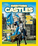 National Geographic Kids Everything Castles : Capture These Facts, Photos, and Fun to Be King of the Castle! - Crispin Boyer