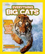 National Geographic Kids Everything Big Cats : Pictures to Purr About and Info to Make You Roar! - Elizabeth Carney
