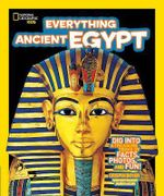 Everything Ancient Egypt : Dig into a Treasure Trove of Facts, Photos, and Fun - Crispin Boyer